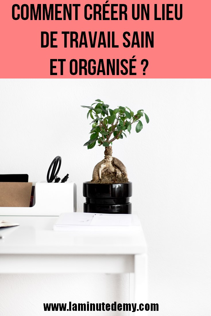 Comment créer un lieu de travail sain et organisé ?