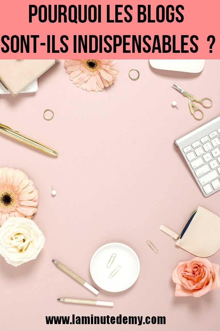 Pourquoi les blogs sont-ils indispensables aujourd'hui ?