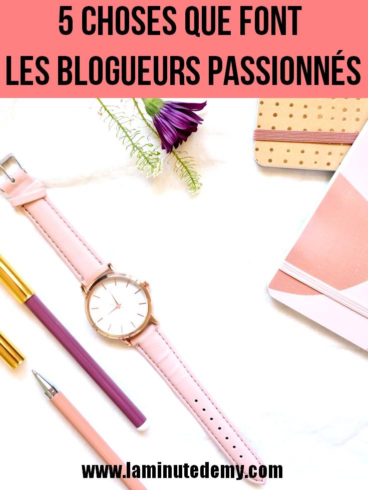 5 choses que font les blogueurs passionnés