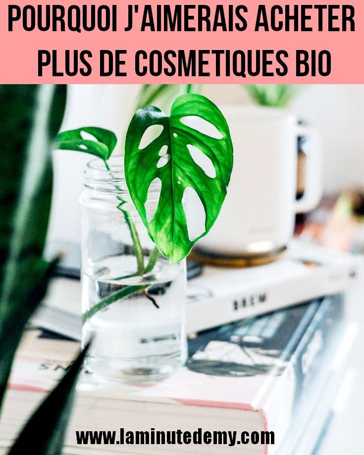 Pourquoi j'aimerais acheter plus de cosmétiques bio